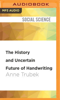 History and Uncertain Future of Handwriting, The