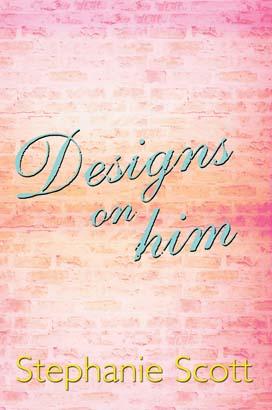 Designs on Him