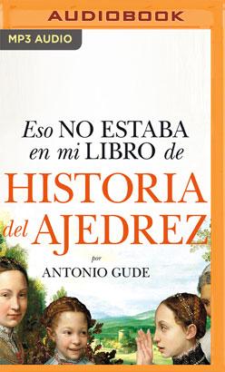 Eso no estaba en mi libro de Historia del Ajedrez (Narración en Castellano)