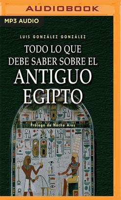Todo lo que debe saber sobre el Antiguo Egipto (Narración en Castellano)