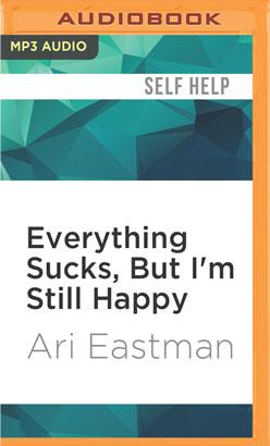 Everything Sucks, But I'm Still Happy