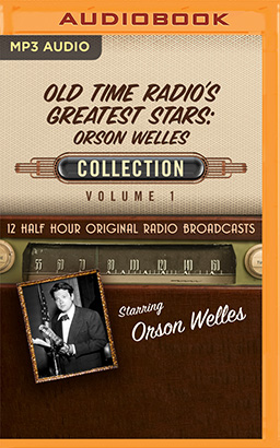 Old Time Radio's Greatest Stars: Orson Welles Collection 1