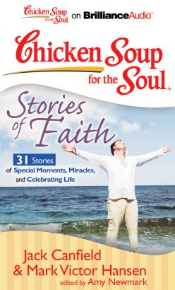 Chicken Soup for the Soul: Stories of Faith - 31 Stories of Special Moments, Miracles, and Celebrating Life