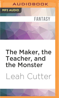Maker, the Teacher, and the Monster, The