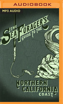 Sea Forager's Guide to the Northern California Coast, The