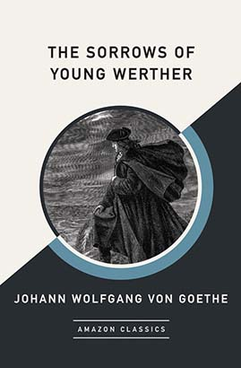 Sorrows of Young Werther (AmazonClassics Edition), The
