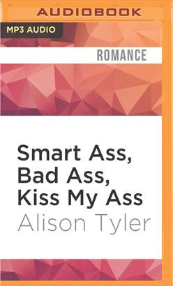 Smart Ass, Bad Ass, Kiss My Ass