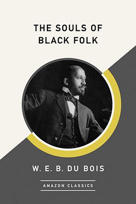 Souls of Black Folk (AmazonClassics Edition), The