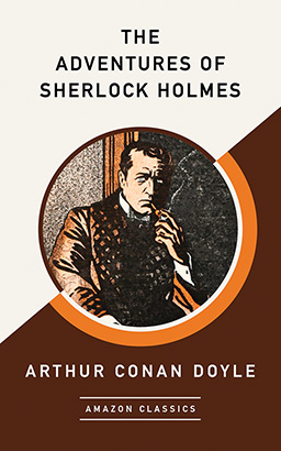 Adventures of Sherlock Holmes (AmazonClassics Edition), The