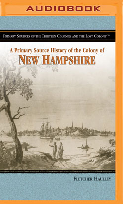 Primary Source History of the Colony of New Hampshire, A