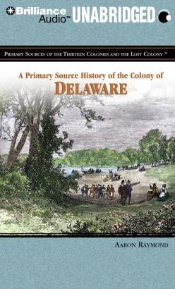 Primary Source History of the Colony of Delaware, A