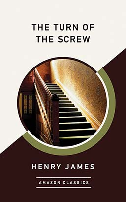 Turn of the Screw (AmazonClassics Edition), The