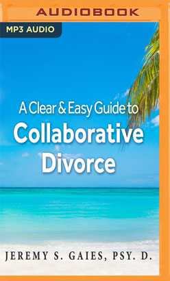 Clear and Easy Guide to Collaborative Divorce, A