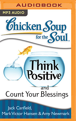 Chicken Soup for the Soul: Think Positive and Count Your Blessings
