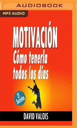 Motivación: Cómo Tenerla Todos Los Días (Narración en Castellano)