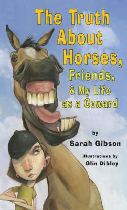 Truth About Horses, Friends, & My Life As a Coward, The
