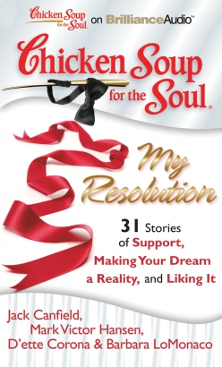 Chicken Soup for the Soul: My Resolution - 31 Stories of Support, Making Your Dream a Reality, and Liking It