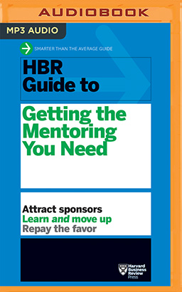 HBR Guide to Getting the Mentoring You Need