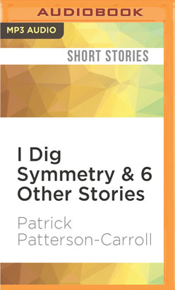 I Dig Symmetry & 6 Other Stories
