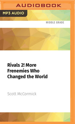 Rivals 2! More Frenemies Who Changed the World