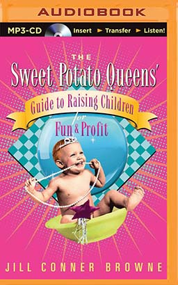 Sweet Potato Queens' Guide to Raising Children for Fun and Profit, The