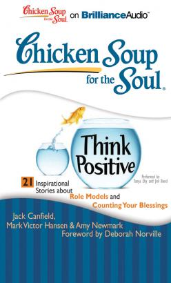 Chicken Soup for the Soul: Think Positive - 21 Inspirational Stories about Role Models and Counting Your Blessings