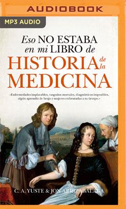Eso no estaba en mi libro de Historia de la Medicina (Narración en Castellano)