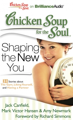 Chicken Soup for the Soul: Shaping the New You - 31 Stories about the Gym, Liking Yourself, and Having a Partner