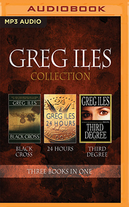 Greg Iles - Collection: Black Cross, 24 Hours, Third Degree