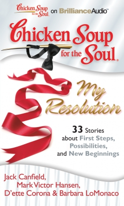 Chicken Soup for the Soul: My Resolution - 33 Stories about First Steps, Possibilities, and New Beginnings