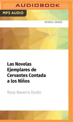 Las Novelas Ejemplares de Cervantes Contada a los Niños