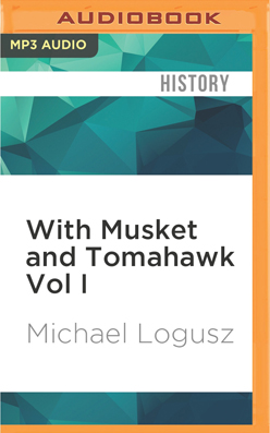 With Musket and Tomahawk Vol I