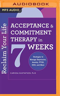 Reclaim Your Life: Acceptance & Commitment Therapy in 7 Weeks