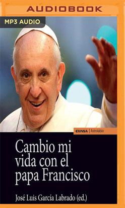 Cambio mi vida con el papa Francisco