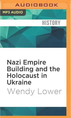 Nazi Empire Building and the Holocaust in Ukraine