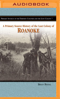 Primary Source History of The Lost Colony of Roanoke, A