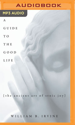 Guide to the Good Life, A