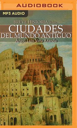 Breve historia de las ciudades del mundo antiguo (Latin American)