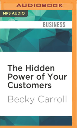 Hidden Power of Your Customers, The