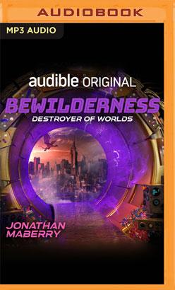 Bewilderness, Part Three: Destroyer of Worlds