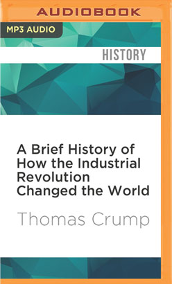 Brief History of How the Industrial Revolution Changed the World, A
